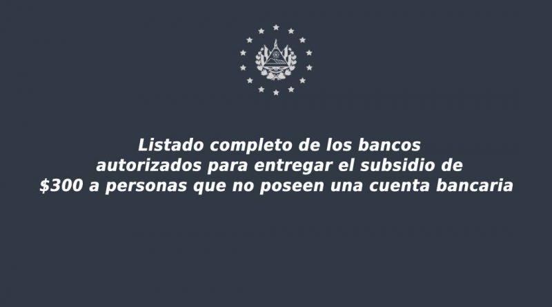 El listado completo de agencias autorizadas para entregar subsidio de $300 a salvadoreños sin cuenta de banco