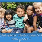 ¿Cómo abordar actitudes racistas en los niños y niñas?